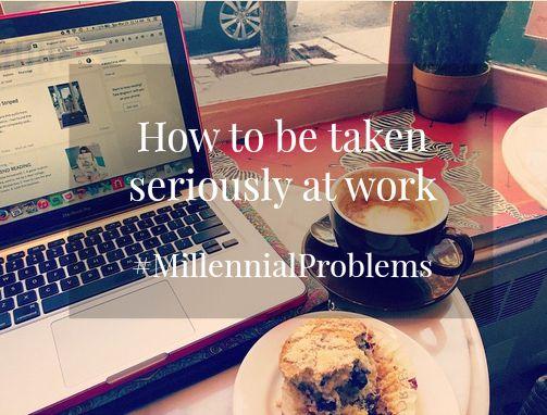 howtobetakenseriouslyatworkmillennialproblems